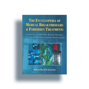The Encyclopedia of Medical Breakthroughs & Forbidden Treatments – Health Secrets and Little-Known Therapies By Medical Research Associates