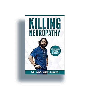 KILLING NEUROPATHY: Without Drugs, Injections or Surgery by Dr. Bob Armstrong